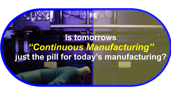 """Continuous Manufacturing"" ... the future of manufacturing?"